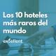 Los 10 hoteles más raros del mundo - Excellent