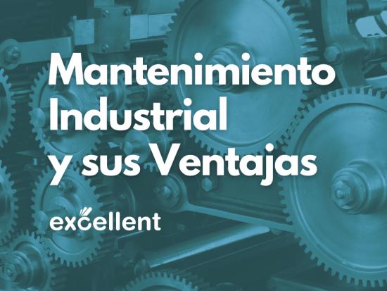 Mantenimiento Industrial y sus Ventajas - Excellent